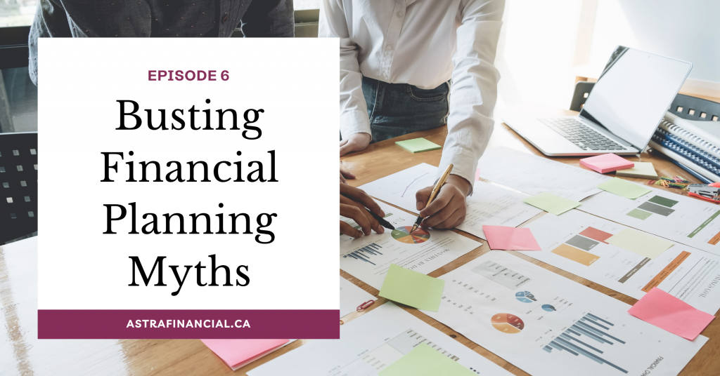 Episode 6 - Busting Financial Planning Myths by Astra Financial
