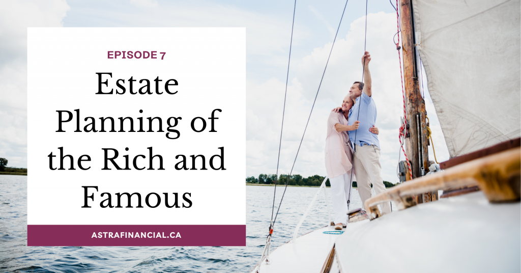 Estate Planning of the Rich and Famous: The Dos and Don'ts by Astra Financial