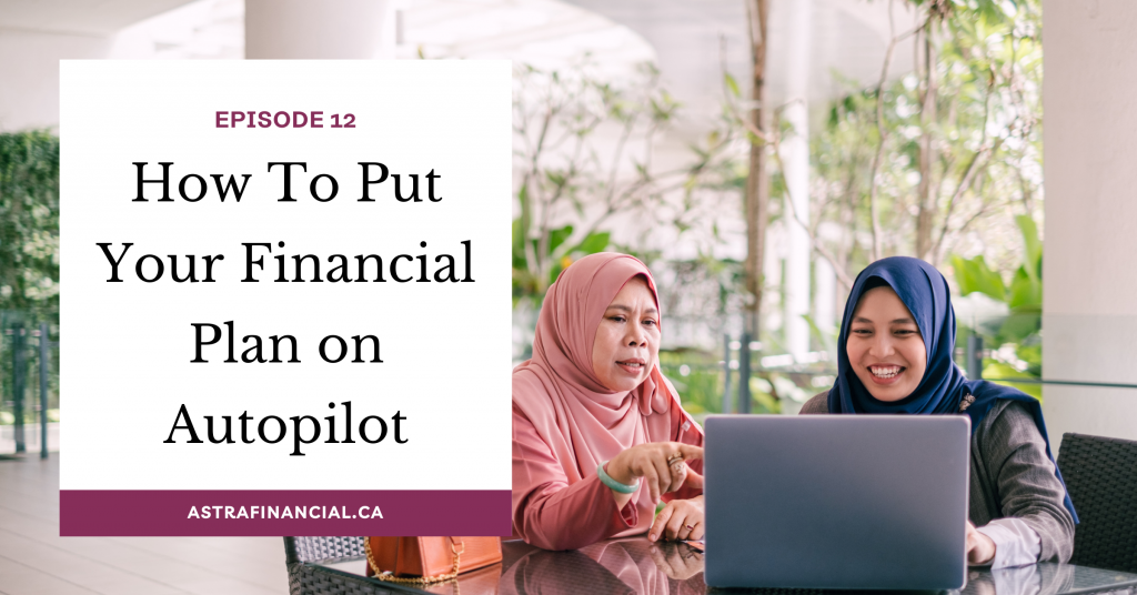 Episode 12 - How To Put Your Financial Plan on Autopilot by Astra Financial