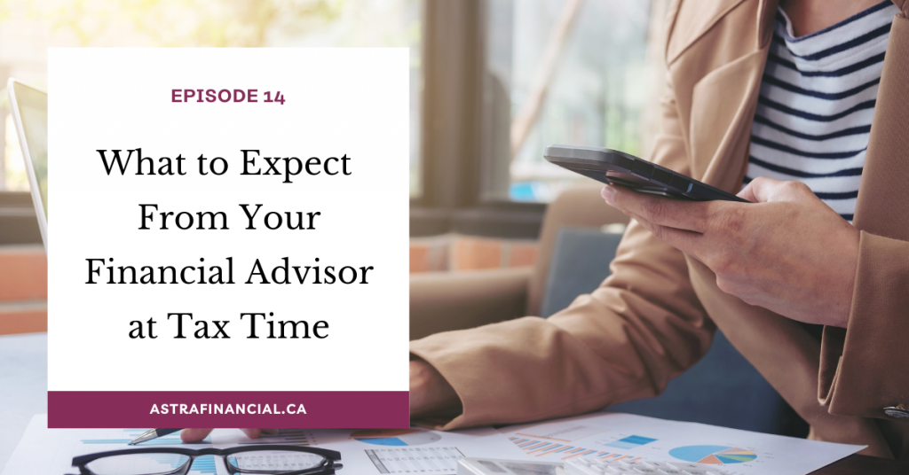 Episode 14 - What To Expect From Your Financial Advisor During Tax Season by Astra Financial