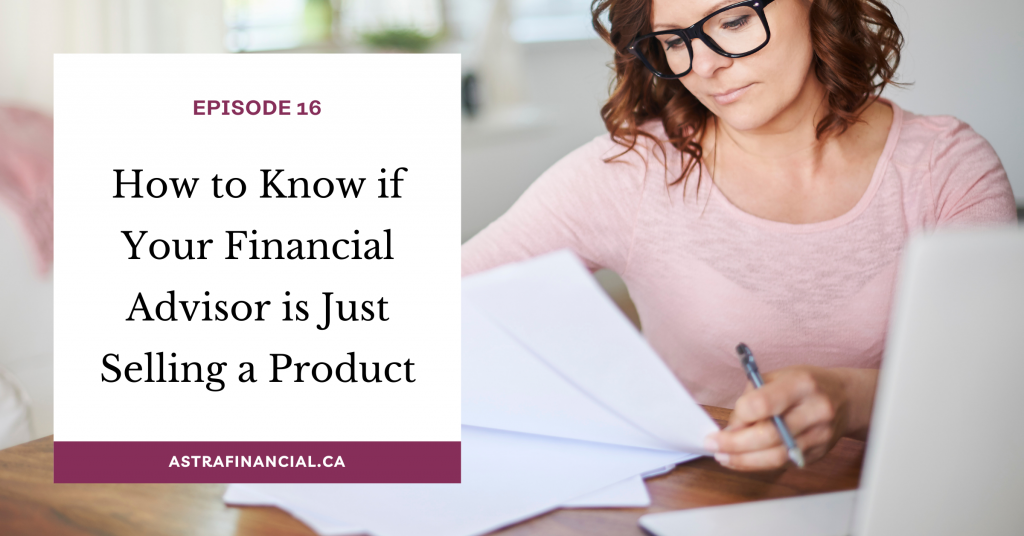 Episode 16 - How to Know if Your Financial Advisor is Just Selling a Product by Astra Financial