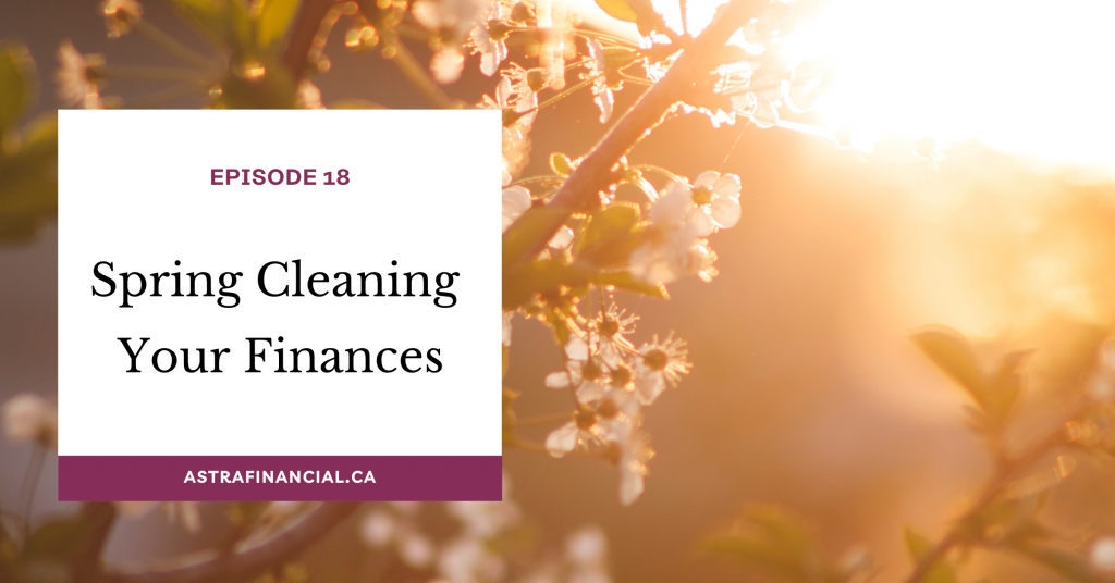 Episode 18-Spring Cleaning Your Finances by Astra Financial