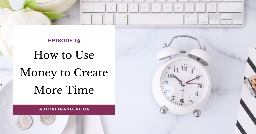 Episode 19 - How to Use Money To Create More Time by Astra Financial