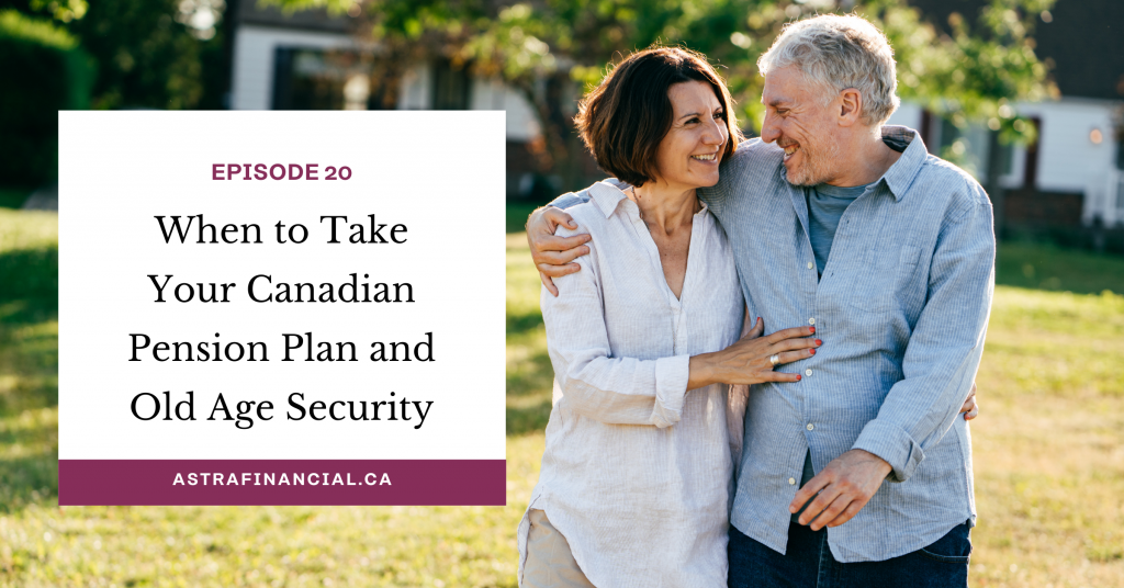 Episode 20 - When to Take Your Canadian Pension Plan and Old Age Security by Astra Financial