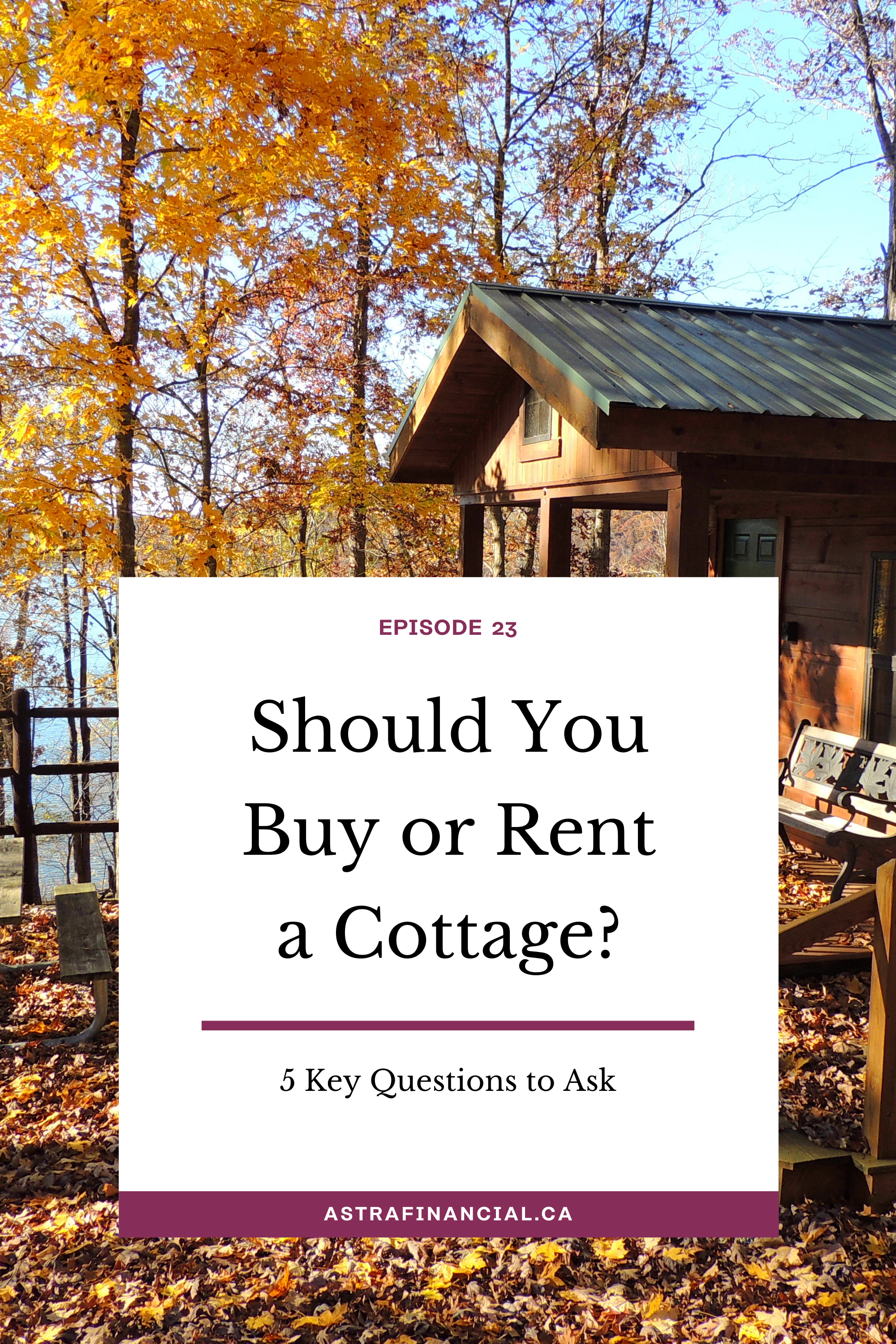 Should You Buy or Rent a Cottage by Astra Financial