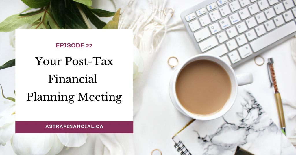 Episode 22 - Your Post-Tax Financial Planning Meeting by Astra Financial