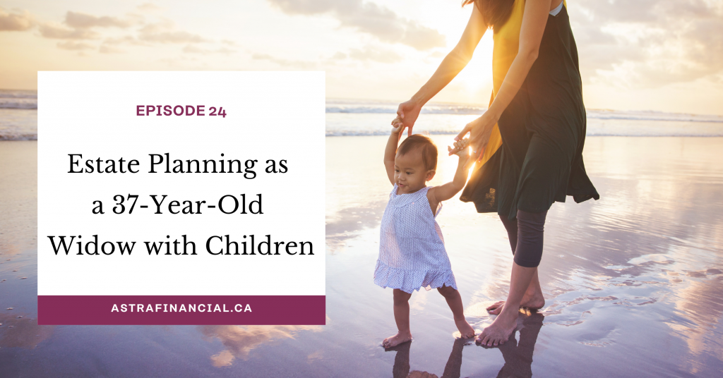 Episode 24 - Estate Planning as a 37-Year-Old Widow with Children by Astra Financial