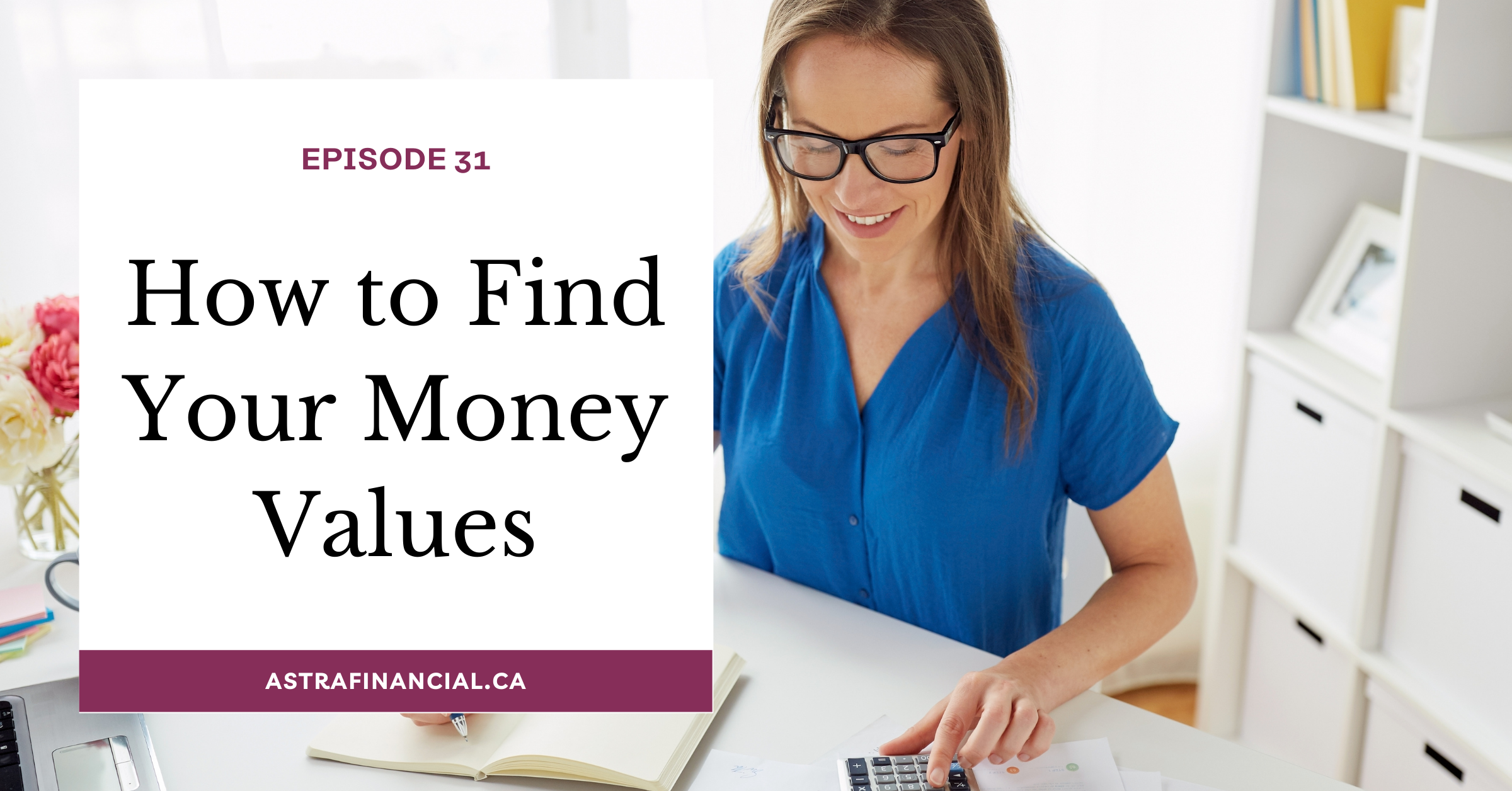 Episode 31- How to Find Your Money Values by Astra Financial
