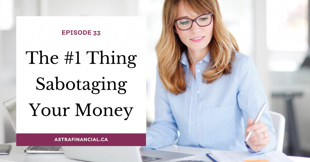 The #1 Thing Sabotaging Your Money by Astra Financial