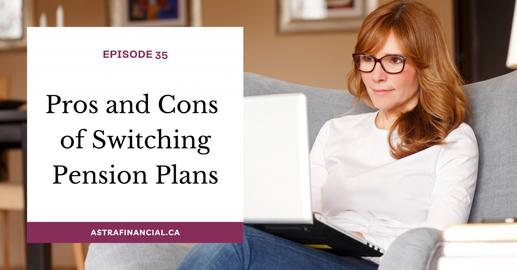 Episode 35 - Pros and Cons of Switching Pension Plans by Astra Financial