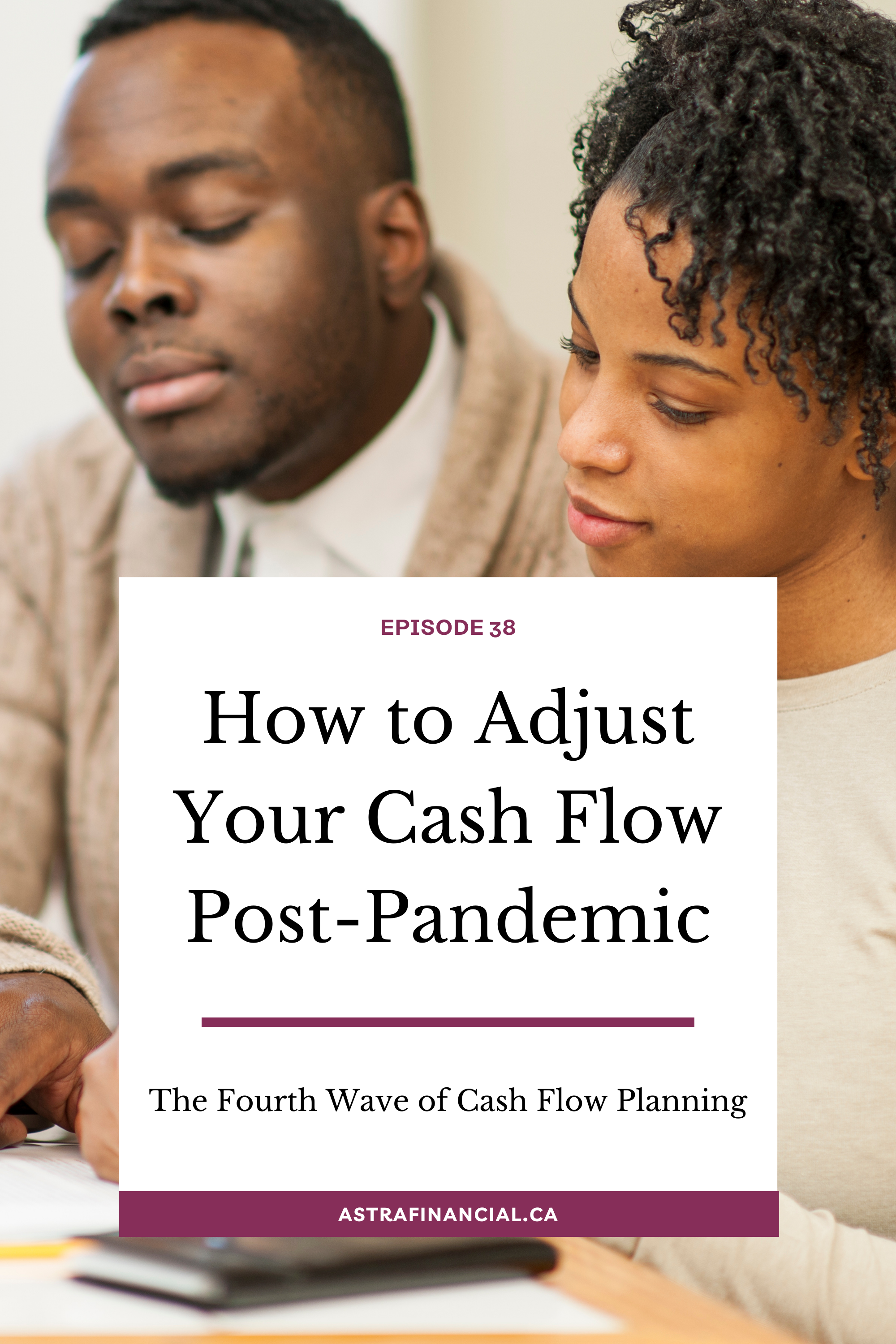 Episode 38 - How to Adjust Your Cash Flow Post-Pandemic by Astra Financial